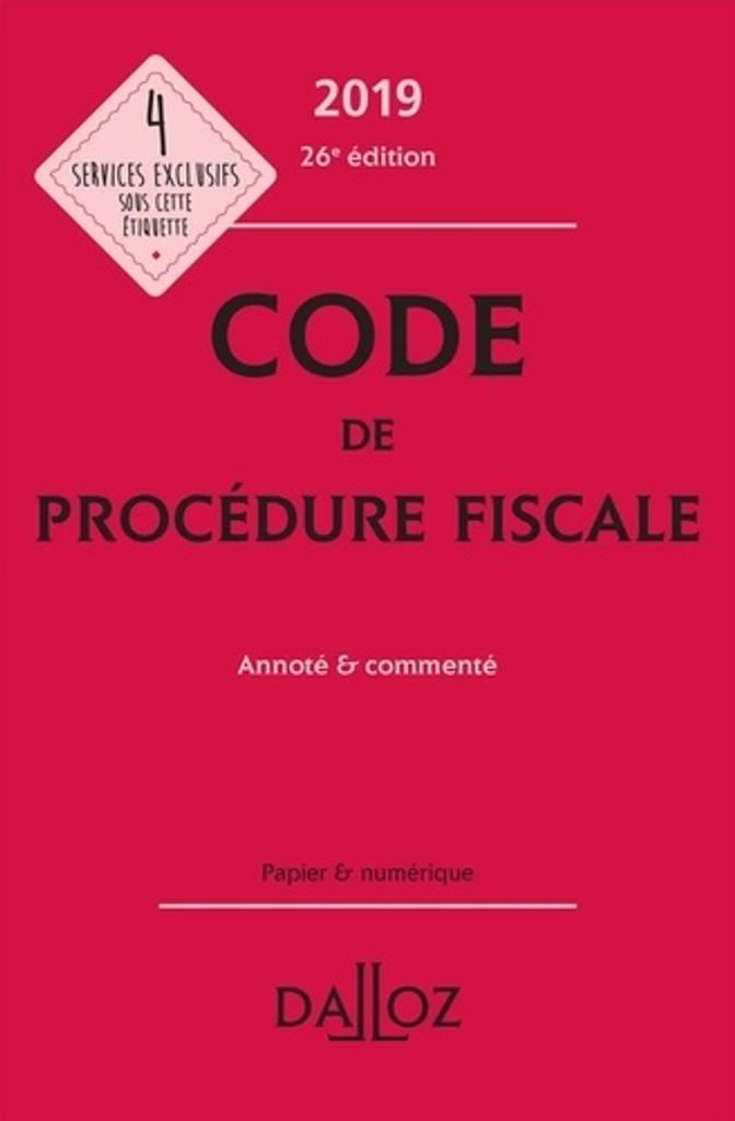 Code de procédure fiscale 2019 : annoté & commenté / annotations et commentaires rédigés par Ludovic Ayrault,... et Olivier Négrin,.... |