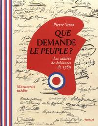 Que demande le peuple ? : Les cahiers de doléance de 1789 : Manuscrits inédits / Pierre Serna | Serna, Pierre (1963-....). Auteur