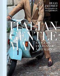 Italian Gentleman : éloge de l'élégance à l'italienne / Hugo Jacomet | Jacomet, Hugo (1963?-....). Auteur