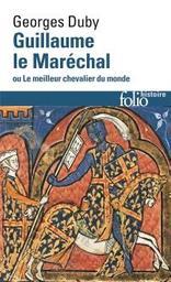 Guillaume le Maréchal ou le Meilleur chevalier du monde / Georges Duby |