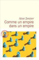 Comme un empire dans un empire / Alice Zeniter  | Zeniter, Alice (1986-....). Auteur