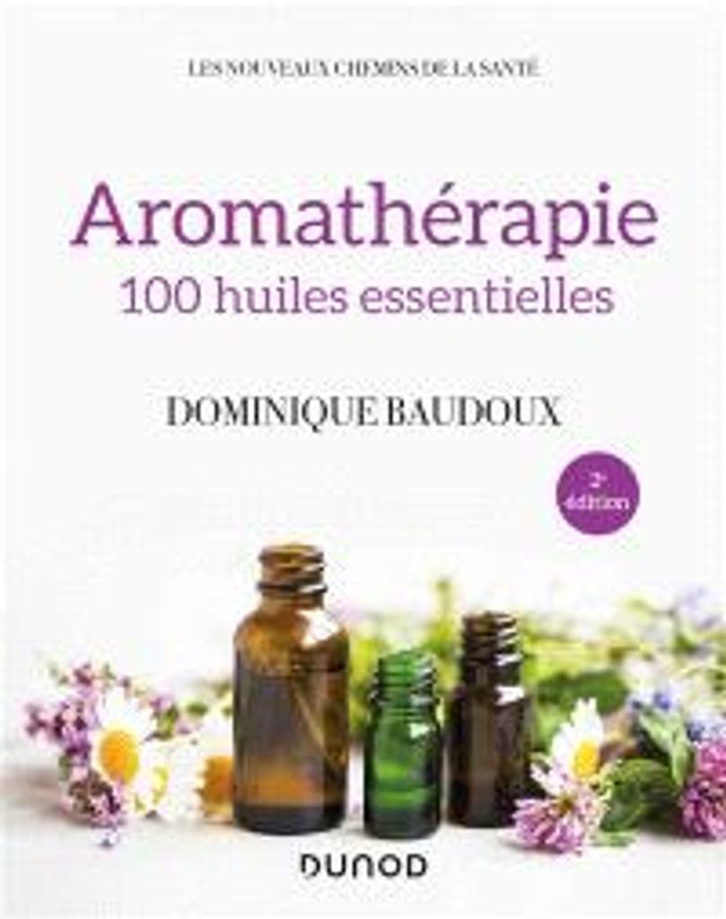 Aromathérapie : 100 huiles essentielles / Dominique Baudoux  