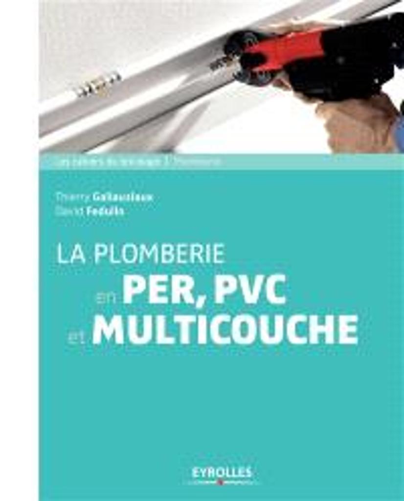 La Plomberie en PER, PVC et multicouche / David Fedullo, Thierry Gallauziaux |