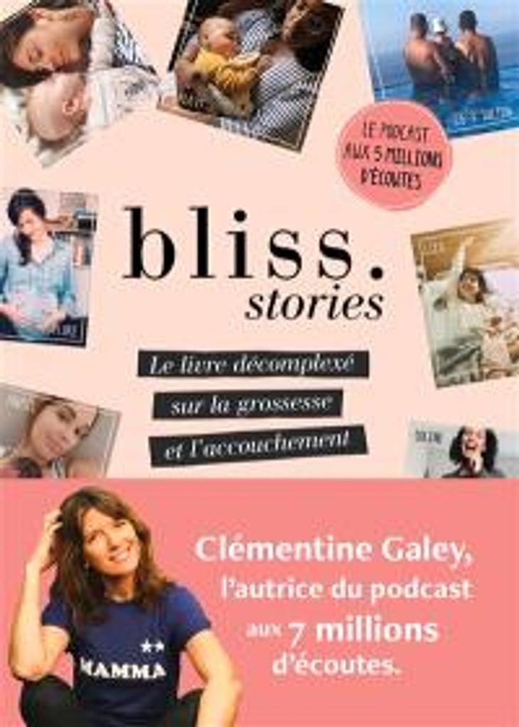Bliss.stories : le livre décomplexé sur la grossesse et l'accouchement / Clémentine Galey, en collaboration avec Jeanne Schaaf |